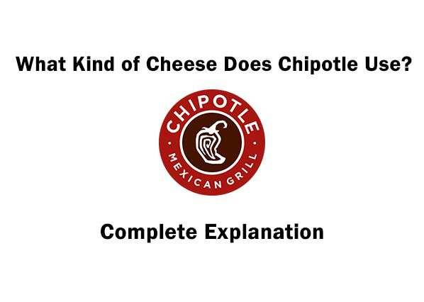 What Kind of Cheese Does Chipotle Use