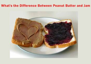 What's The Difference Between Peanut Butter And Jam