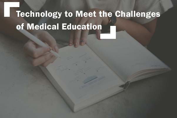 Technology To Meet The Challenges Of Medical Education