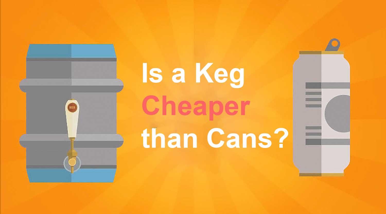is keg cheaper than can