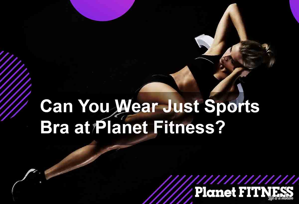 can you wear just a sport bra at planet fitness
