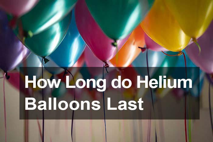 how long do helium balloons last