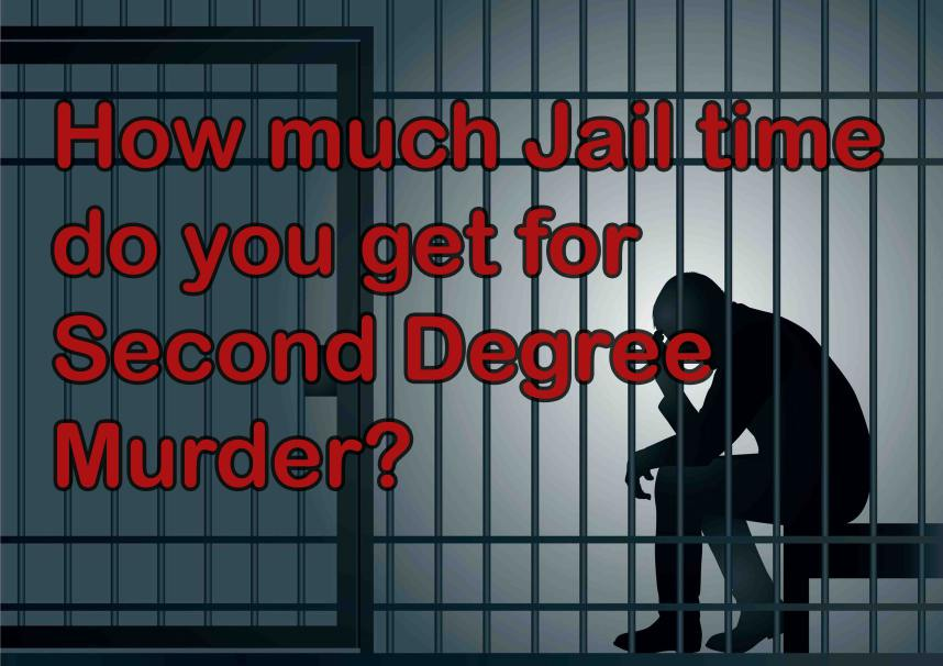 How much jail time do you get for second-degree murder