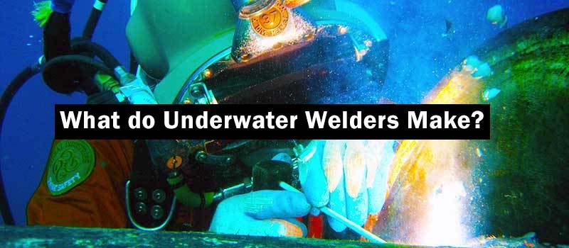 What do Underwater Welders Make