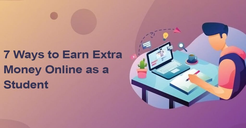 7 Ways to Earn Extra Money Online as a Student