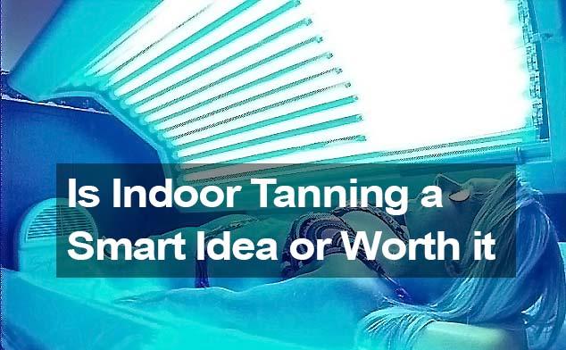 Is indoor tanning a smart idea