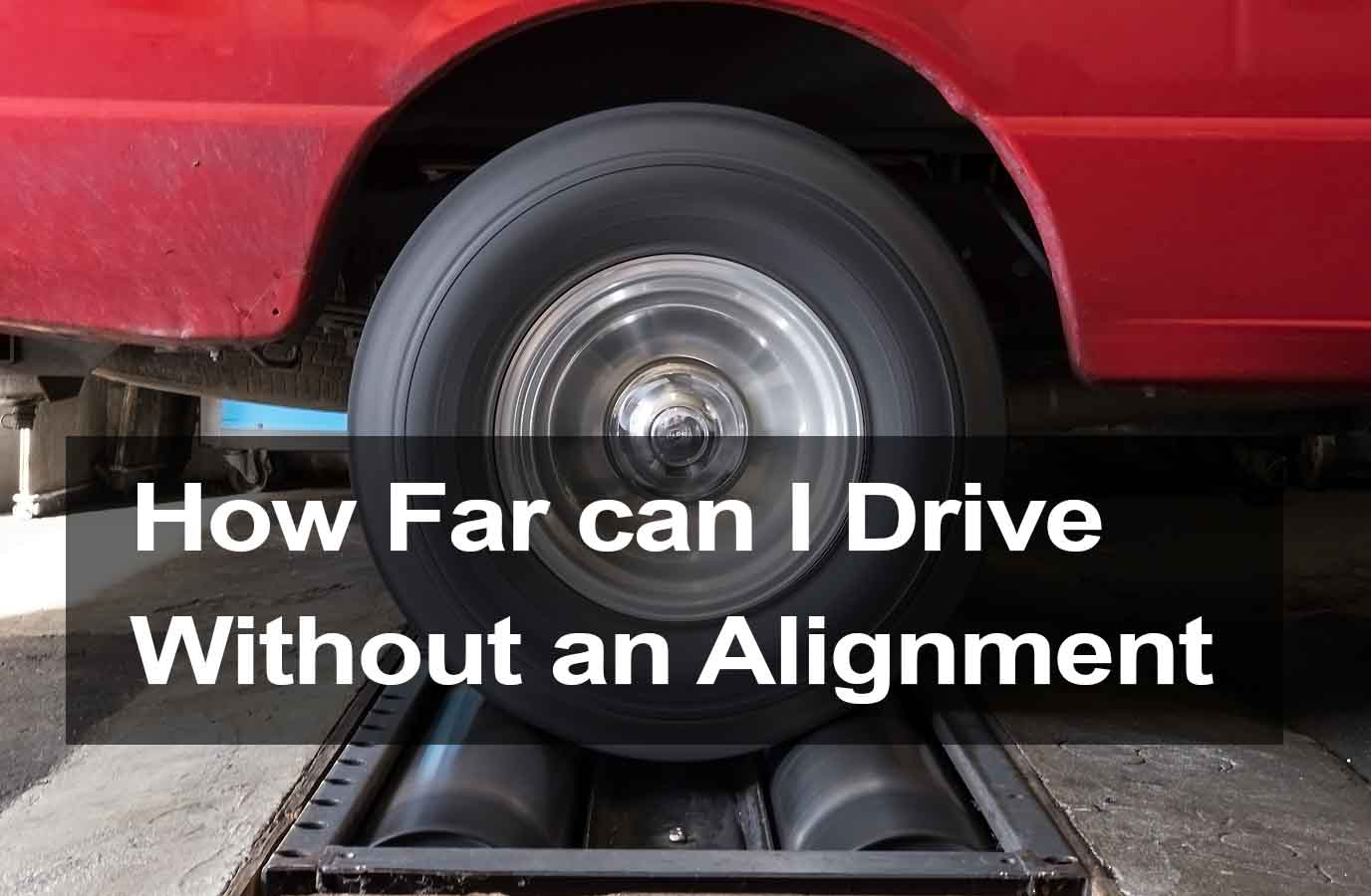 How far can I Drive Without an Alignment?