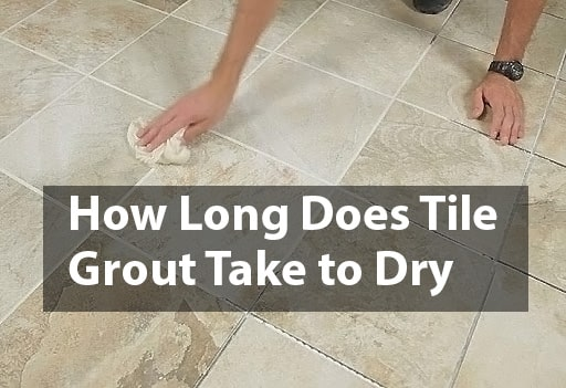 How long does tile Grout take to dry?