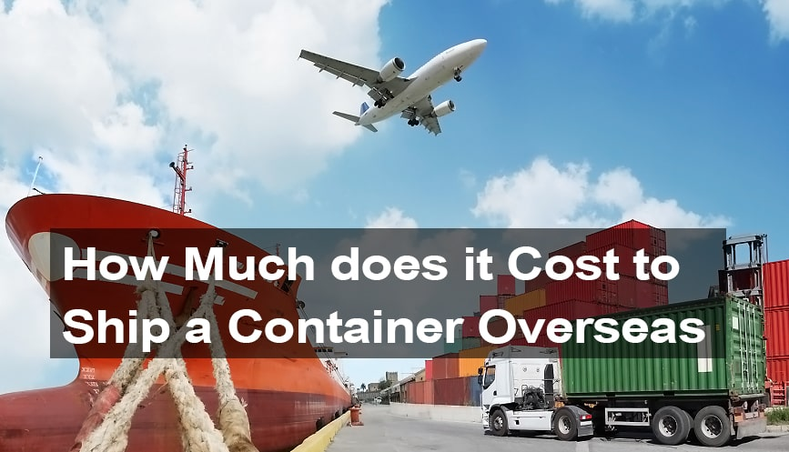 How Much does it Cost to ship a Container Overseas?