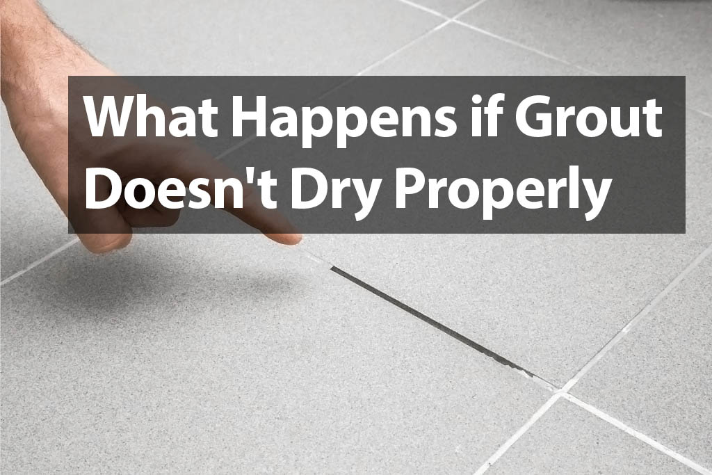 What Happens if Grout Doesn't Dry Properly