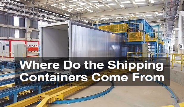 Where do the Shipping Containers come from