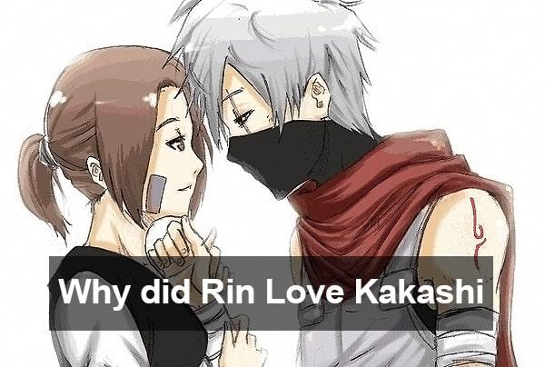 Why did Rin love Kakashi