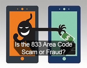 What Is the 833 Area Code Scam or Fraud?